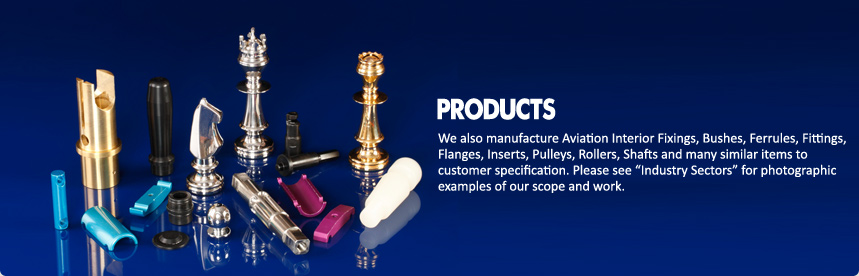 Products, Manufacture Aviation Interior Fixings, Bushes, Ferrules, Fittings, Flanges, Inserts, Pulleys, Rollers, Shafts